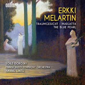 Erkki Melartin: Traumsgesicht, Op. 70 Marjatta for soprano and orchestra, Op. 79 Music from the ballet The Blue Pearl, Op. 160