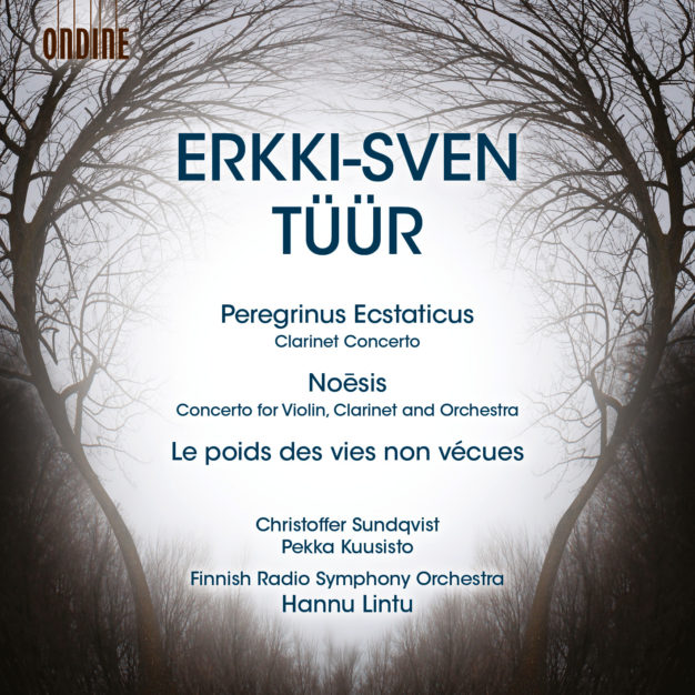 Erkki-Sven Tüür: Peregrinus Ecstaticus, Clarinet Concerto, Le poids des vies non vécues, Noesis, Concerto for Violin and Orchestra